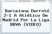 http://tecnoautos.com/wp-content/uploads/imagenes/tendencias/thumbs/barcelona-derroto-21-a-atletico-de-madrid-por-la-liga-bbva-video.jpg Barcelona Vs Atletico De Madrid. Barcelona derrotó 2-1 a Atlético de Madrid por la Liga BBVA (VIDEO), Enlaces, Imágenes, Videos y Tweets - http://tecnoautos.com/actualidad/barcelona-vs-atletico-de-madrid-barcelona-derroto-21-a-atletico-de-madrid-por-la-liga-bbva-video-2/