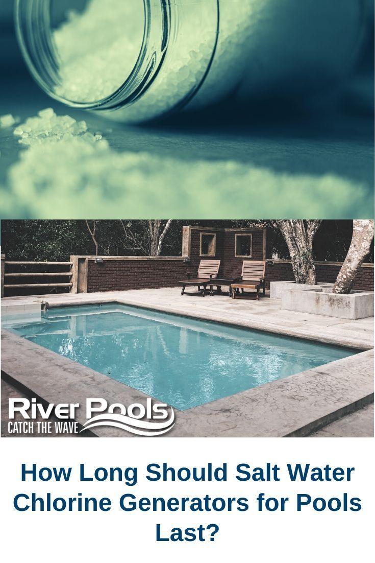 How Long Should Salt Water Chlorine Generators For Pools Last In 2020 Pool Inground Pool Maintenance Saltwater Pool