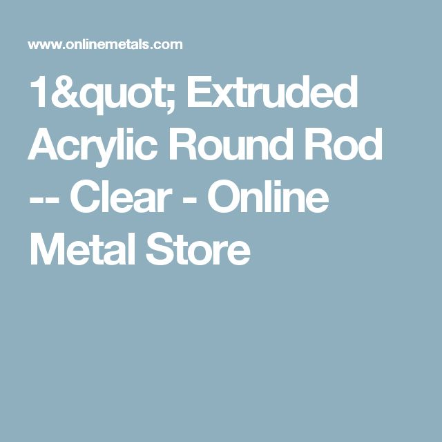 """1"""" Extruded Acrylic Round Rod -- Clear - Online Metal Store"""