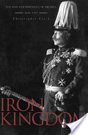 Iron Kingdom :the rise and downfall of Prussia, 1600-1947 /Christopher Clark. Cambridge, Mass. :Belknap Press of Harvard University Press,2008. ISBN:978-0-674-02385-7 (cloth : alk. paper)