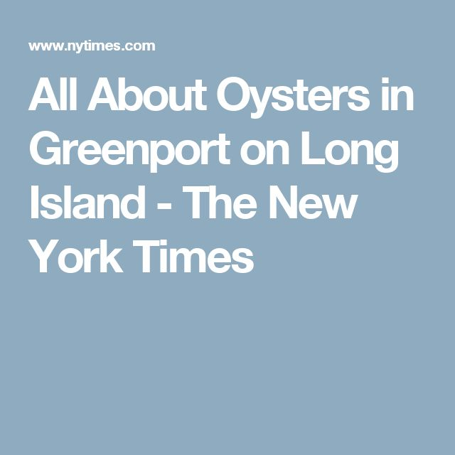 All About Oysters in Greenport on Long Island - The New York Times