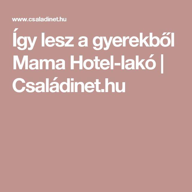 Így lesz a gyerekből Mama Hotel-lakó | Családinet.hu
