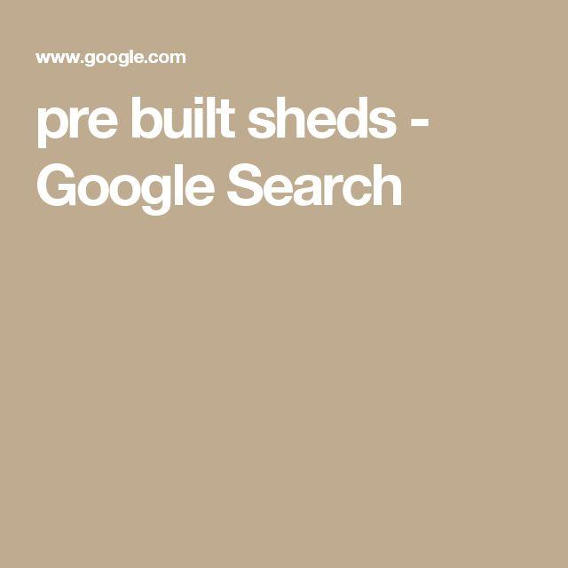 pre built sheds - Google Search
