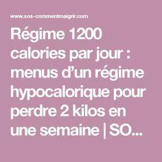 Régime 1200 calories par jour : menus d'un régime hypocalorique pour perdre 2 kilos en une semaine   SOS Comment Maigrir   Toutes nos Astuces pour Maigrir Vite et Bien