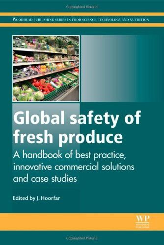 Global Safety of Fresh Produce: A Handbook of Best Practice, Innovative Commercial Solutions and Case Studies (Woodhead Publishing Series in Food Science, Technology and Nutrition)