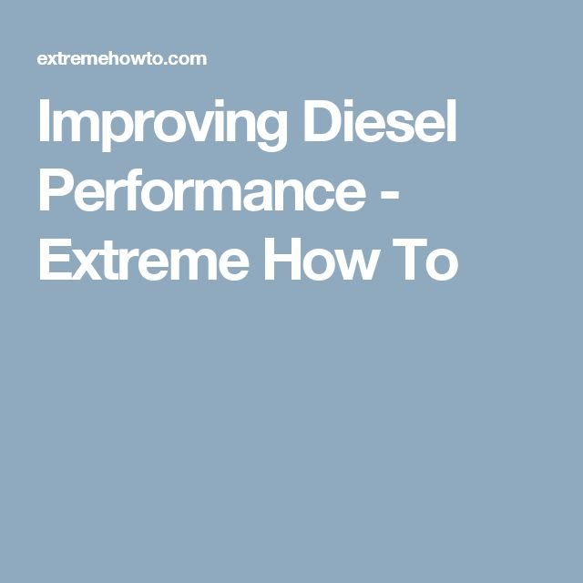 Improving Diesel Performance - Extreme How To