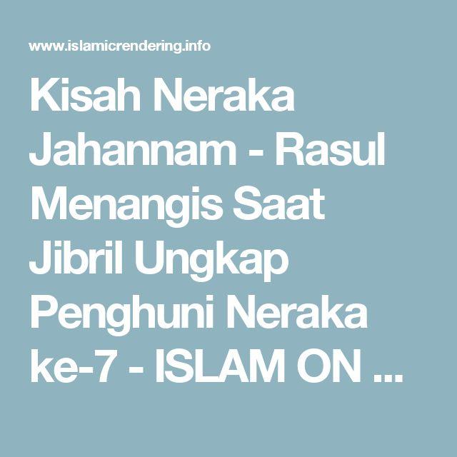Kisah Neraka Jahannam - Rasul Menangis Saat Jibril Ungkap Penghuni Neraka ke-7 - ISLAM ON LIFE