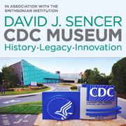 David J. Sencer CDC Museum, in association with the Smithsonian Institution — Visit CDC's David J. Sencer CDC Museum