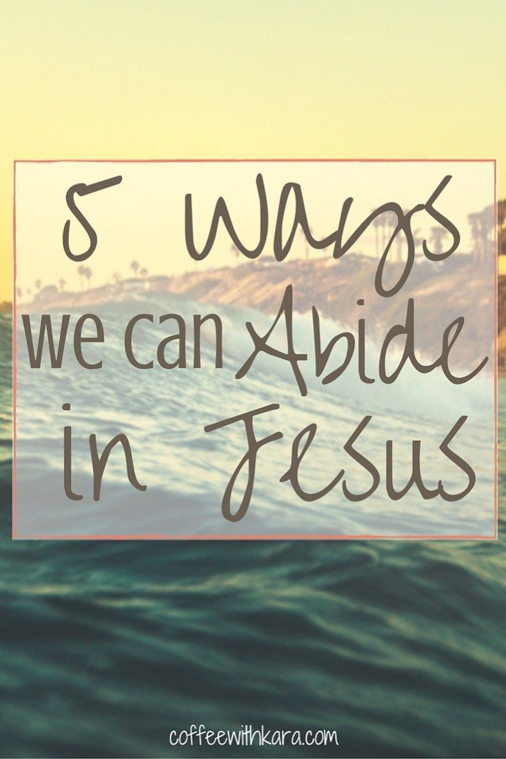 We are commanded to abide in Christ. But how do we do that? Here are 5 ways we can practically abide in Jesus.