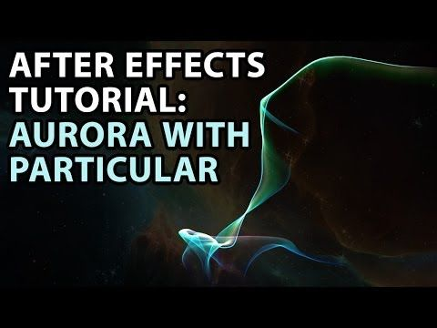 After Effects Tutorial: Create an Aurora with Particular