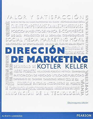 Dirección de marketing / Philip Kotler, Kevin Lane Keller. 15ª ed. México : Pearson, 2016.