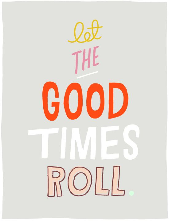 let the good times roll // #motivationmonday