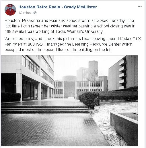 Houston Retro Radio - Grady McAllister  ·   #Houston, #Pasadena and #Pearland schools were all closed Tuesday. The last time I can remember winter weather causing a school closing was in #1982 while I was working at Texas Woman's University.. #76204