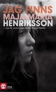 http://www.adlibris.com/se/product.aspx?isbn=9127129861 | Titel: Jag finns - Författare: Maja-Maria Henriksson - ISBN: 9127129861 - Pris: 46 kr