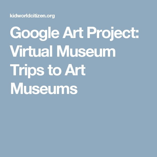 Google Art Project: Virtual Museum Trips to Art Museums