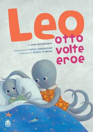 """LEO otto volte eroe: """"Leo otto volte eroe"""": Leo è un polipetto stanco di dover combattere con i suoi 8 tentacoli nella vita di tutti i giorni… ma scoprirà che tutti possono essere degli eroi inaspettati grazie alle proprie qualità! Sinnos"""