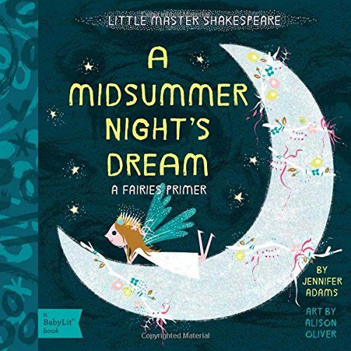 A Midsummer Night's Dream: A BabyLit® Fairies Primer (BabyLit Books) by Jennifer Adams http://www.amazon.com/dp/1423641817/ref=cm_sw_r_pi_dp_zO0Zwb0WC6GH6