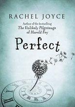 Perfect - Rachel Joyce/Great story. Love the way she writes. 4 stars