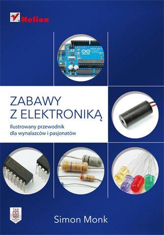 """""""Zabawy z elektroniką. Ilustrowany przewodnik dla wynalazców i pasjonatów""""  #ksiazka #elektronika #helion #hobby #majsterkowanie"""
