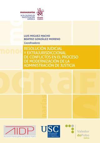 Resolución judicial y extrajurisdiccional de conflictos en el proceso de modernización de la Administración de Justicia / coordinadores, Luis Miguez Macho, Beatriz González Moreno