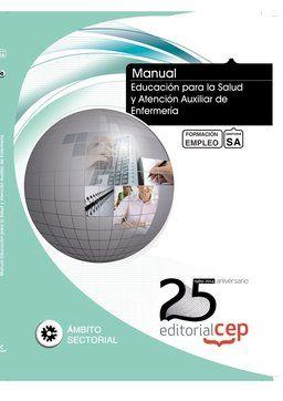 """http://www.axon.es/Axon/LibroFicha.asp?Libro=102610&T=MANUAL.+EDUCACION+PARA+LA+SALUD+Y+ATENCION+AUXILIAR+DE+ENFERMERIA.+FORMACION+PARA+EL+EMPLEO Este manual incluye un material dirigido a favorecer el aprendizaje teórico-práctico del programa docente """"Educación para la Salud y Atención Auxiliar de Enfermería"""", el cual está desarrollado en profundidad mediante una estructura modular y adecuada para su aplicación en actividades de Formación para el Empleo..."""