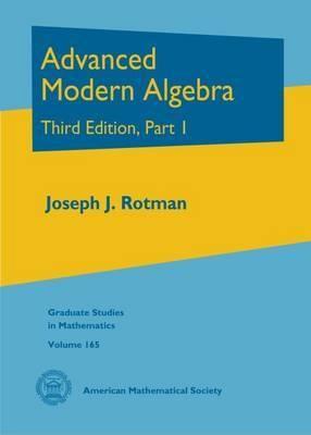 Advanced modern algebra Rotman, Joseph J Providence, RI : AMS, cop.2015 Novedades Julio 2017