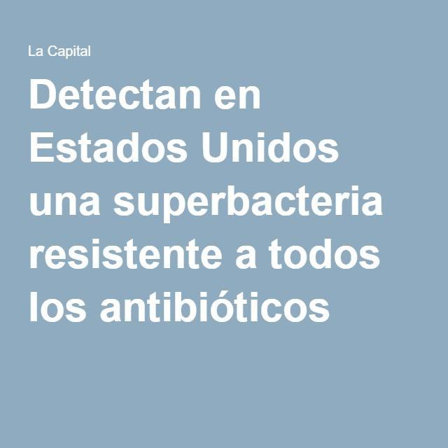 Detectan en Estados Unidos una superbacteria resistente a todos los antibióticos