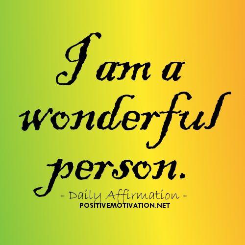 positive affirmations | Positive Affirmations for self esteem - I am a wonderful person.