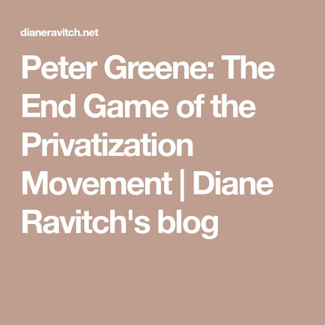 Peter Greene: The End Game of the Privatization Movement | Diane Ravitch's blog
