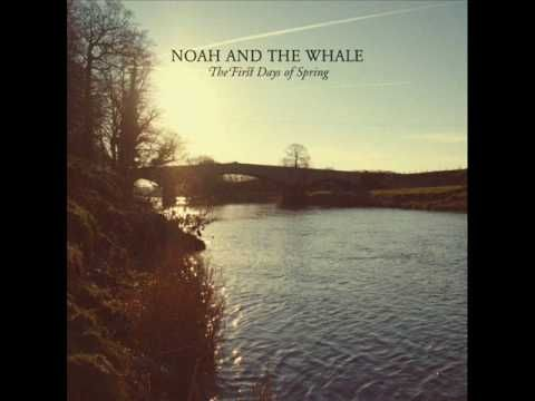 Noah and the Whale, First Days of Spring. This song and the whole heartbreaking album will always move me.