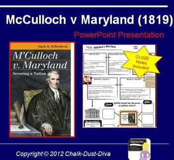 McCulloch v Maryland Lecture Power Point Presentation This 16-slide creative power point presentation reviews the important ideas and lasting impact of the 1819 Supreme Court decision, McCulloch v Maryland. This purchase included a creative CLOZE notes template and a corresponding film clip.  $4  #enumerated powers #implied powers #judicial review #federalism