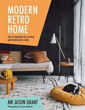 Modern Retro Home. Tips & inspiration for creating great mid-century styles