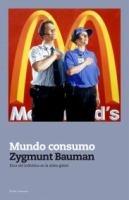 Mundo-consumo : ética del individuo en la aldea global / Zygmunt Bauman  ; [traducción de Albino Santos Mosquera]