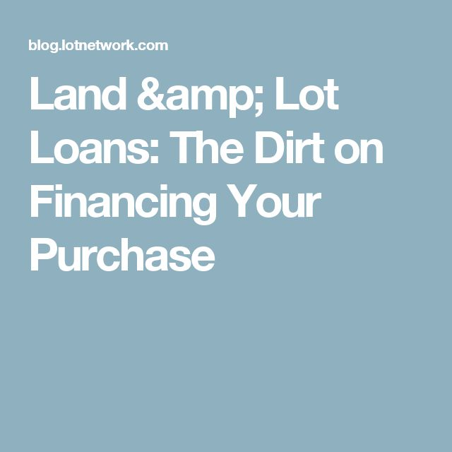 Land & Lot Loans: The Dirt on Financing Your Purchase