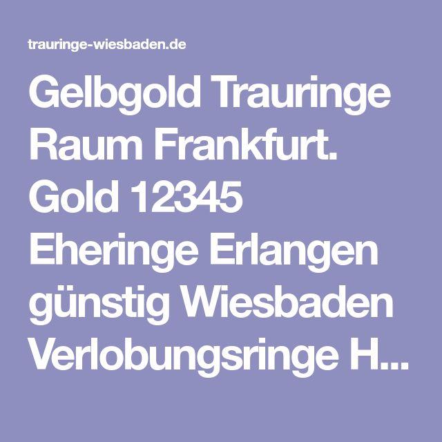 Gelbgold Trauringe Raum Frankfurt. Gold 12345 Eheringe Erlangen günstig Wiesbaden Verlobungsringe Hochzeitsringe Mainz Darmstadt katalog ffm +
