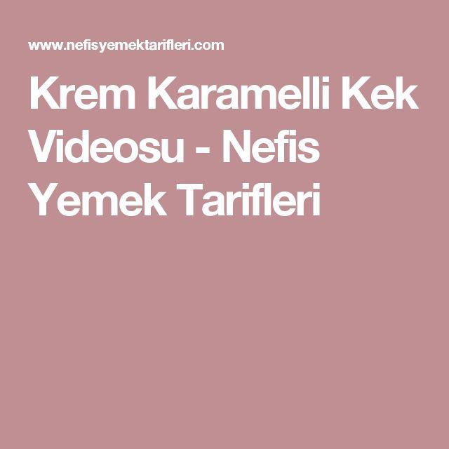 Krem Karamelli Kek Videosu - Nefis Yemek Tarifleri
