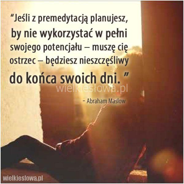 Jeśli z premedytacją planujesz, by nie wykorzystać... #Maslow-Abraham,  #Szczęście