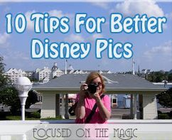 10 Tips to Better #Disney Pictures | Focused on the Magic.com