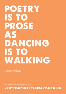 Poetry is to prose as dancing is to walking. - John Wain | Scottish Poetry Library