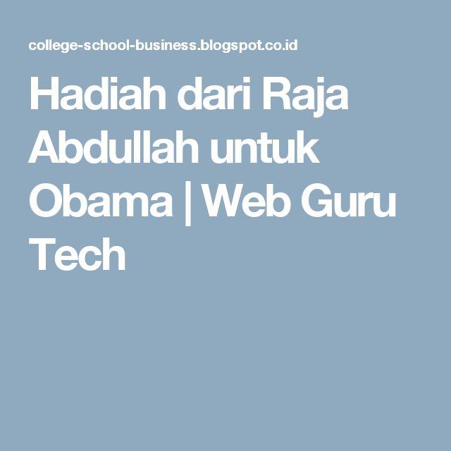 Hadiah dari Raja Abdullah untuk Obama | Web Guru Tech