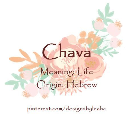 Baby Girl Name: Chava. Meaning: Life. Origin: Hebrew.
