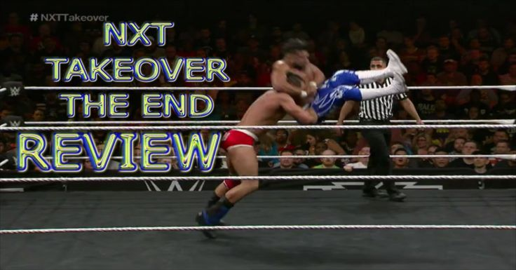 "Andrade ""Cien"" Almas vs Tye Dillinger NXT TAKEOVER THE END REVIEW"