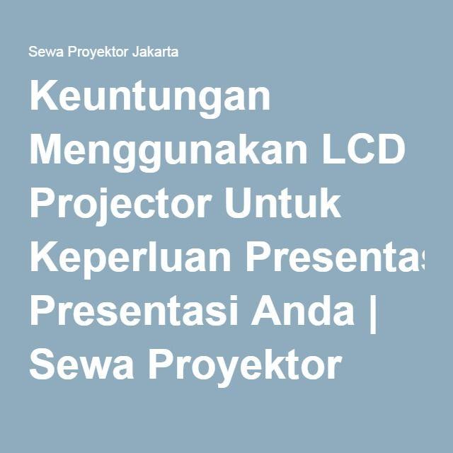 Keuntungan Menggunakan LCD Projector Untuk Keperluan Presentasi Anda | Sewa Proyektor Jakarta