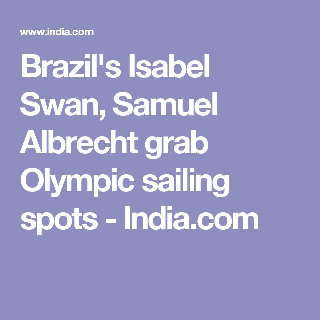 Brazil's Isabel Swan, Samuel Albrecht grab Olympic sailing spots - India.com