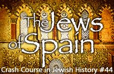 Crash Course in Jewish History Part 44: The Jews of Spain