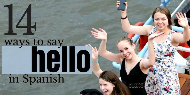 different ways to say hello in Spanish