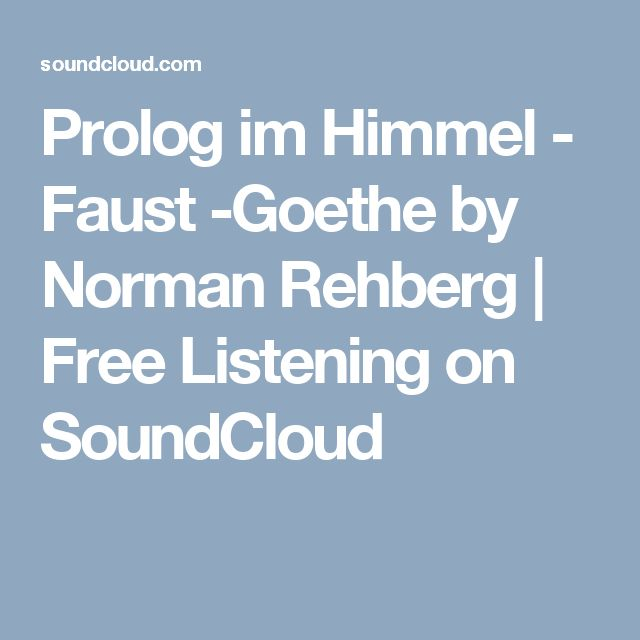 Prolog im Himmel - Faust -Goethe by Norman Rehberg | Free Listening on SoundCloud