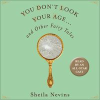 You Don't Look Your Age: And Other Fairy Tales (Unabridged) by Sheila Nevins