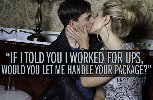 14 Amazingly Raunchy Pick-Up Lines For Girls - Cosmopolitan Babe, I got a job at ups..I need to practice tonight, let me handle your package. Ha, I will say all of these to my husband. He will laugh a little and shake his head. But that's one of the many reasons he loves me!!:):)