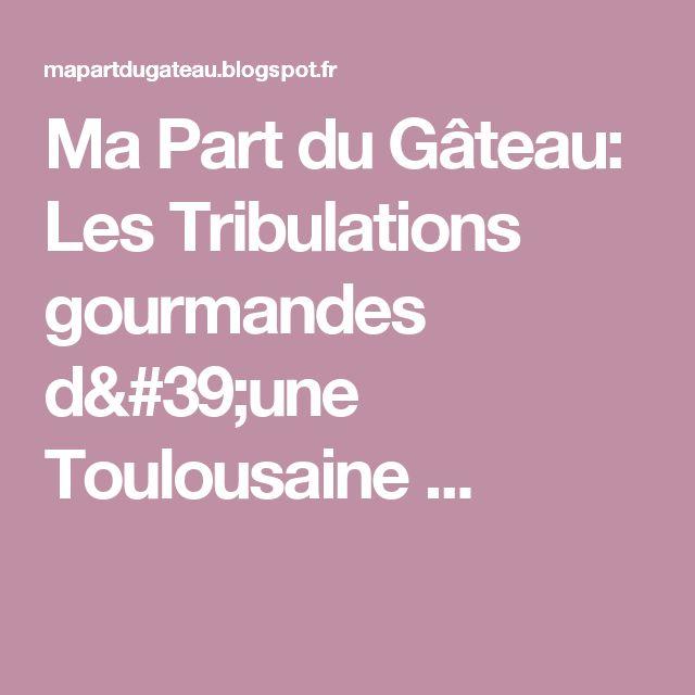 Ma Part du Gâteau: Les Tribulations gourmandes d'une Toulousaine ...